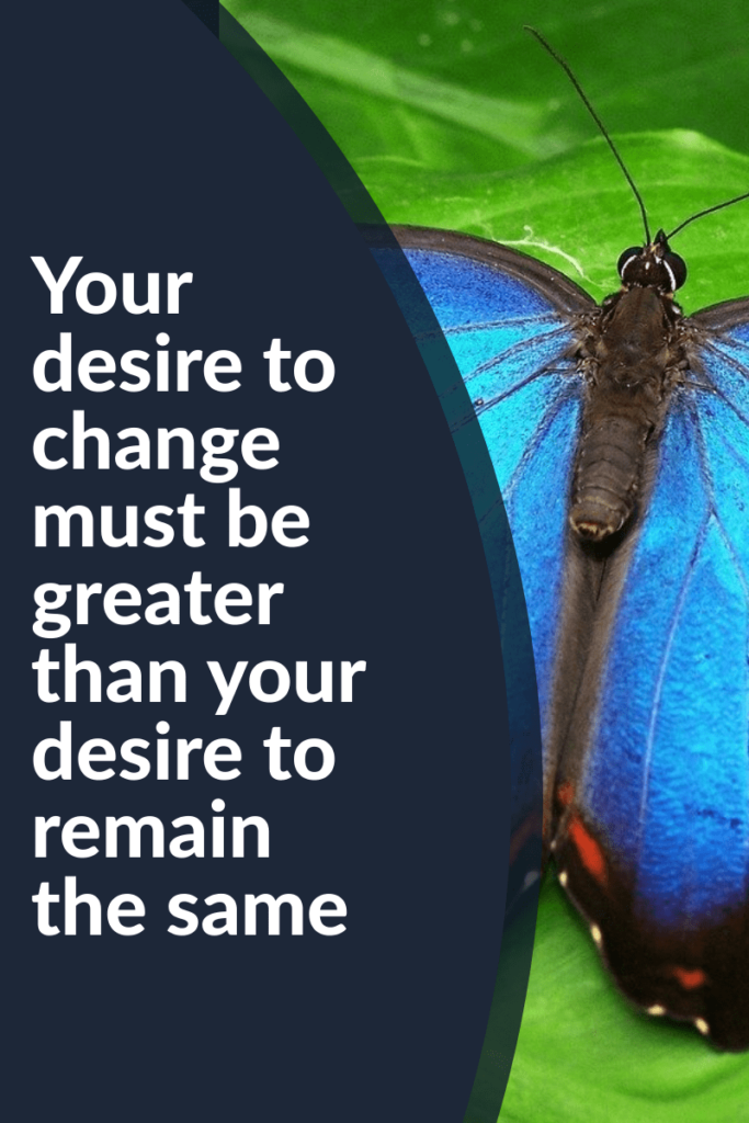inspirational weight loss quote - your desire to change must be greater than your desire to remain the same