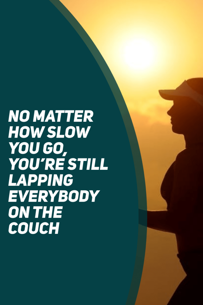 inspirational weight loss quote - no matter how slow you go, you're still lapping everybody on the couch