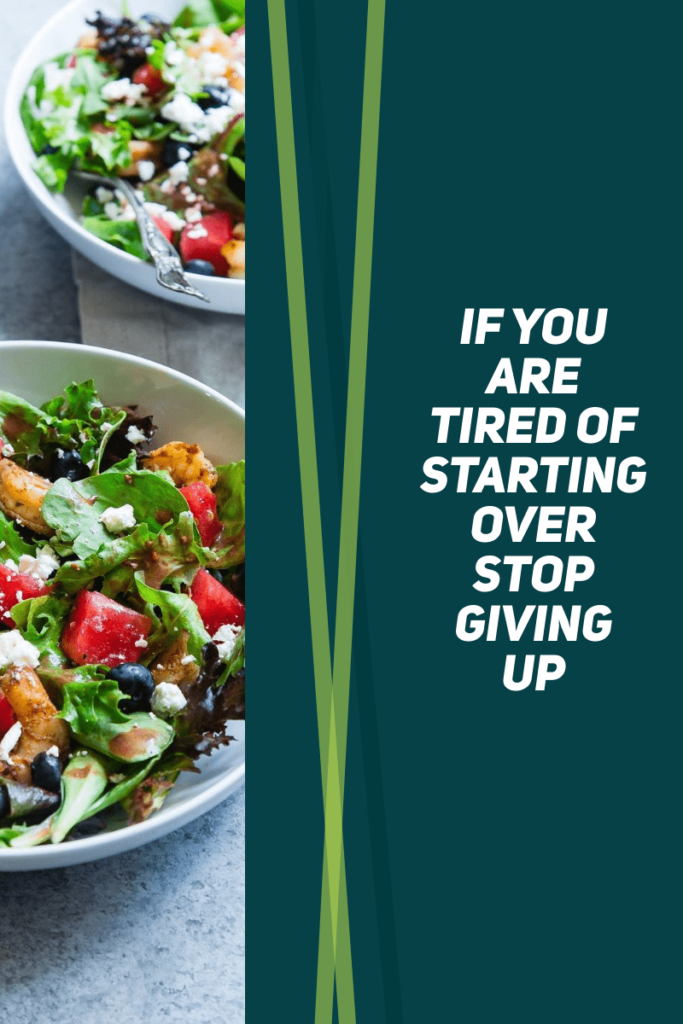 inspirational weight loss quote - if you are tired of starting over, stop giving up