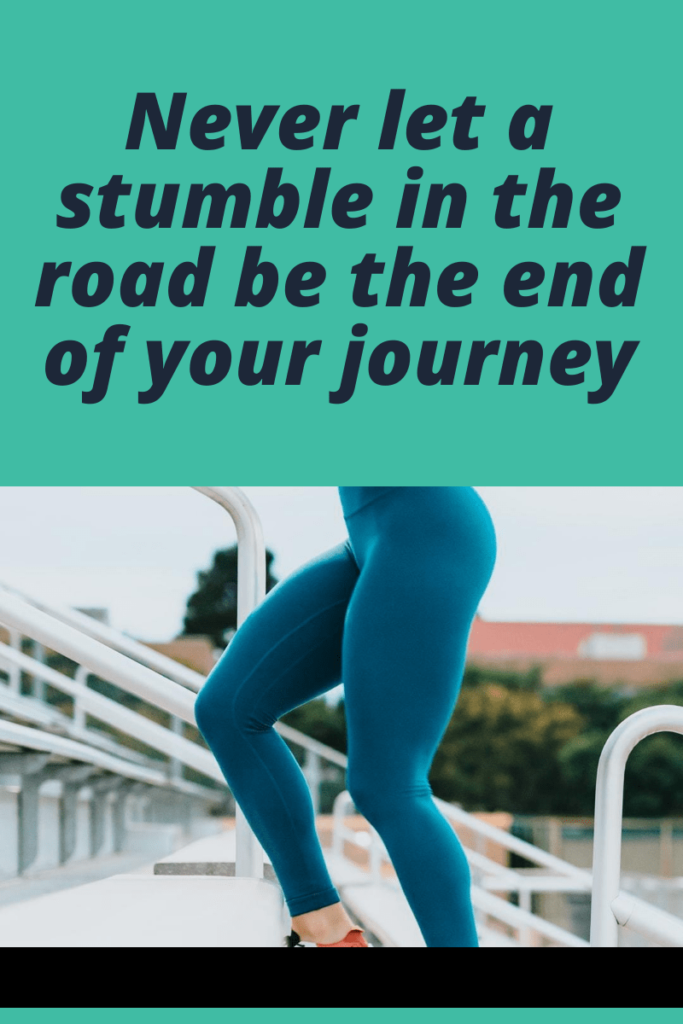 inspirational weight loss quote - never let a stumble in the road be the end of your journey
